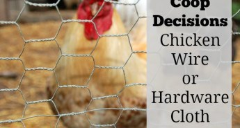 Chicken Wire or Hardware cloth Deciding what is best for your chicken area