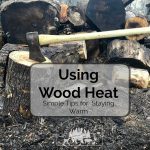 Using Wood Heat - Simple Tips for Staying Warm