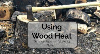 Using Wood Heat – Simple Tips for Staying Warm